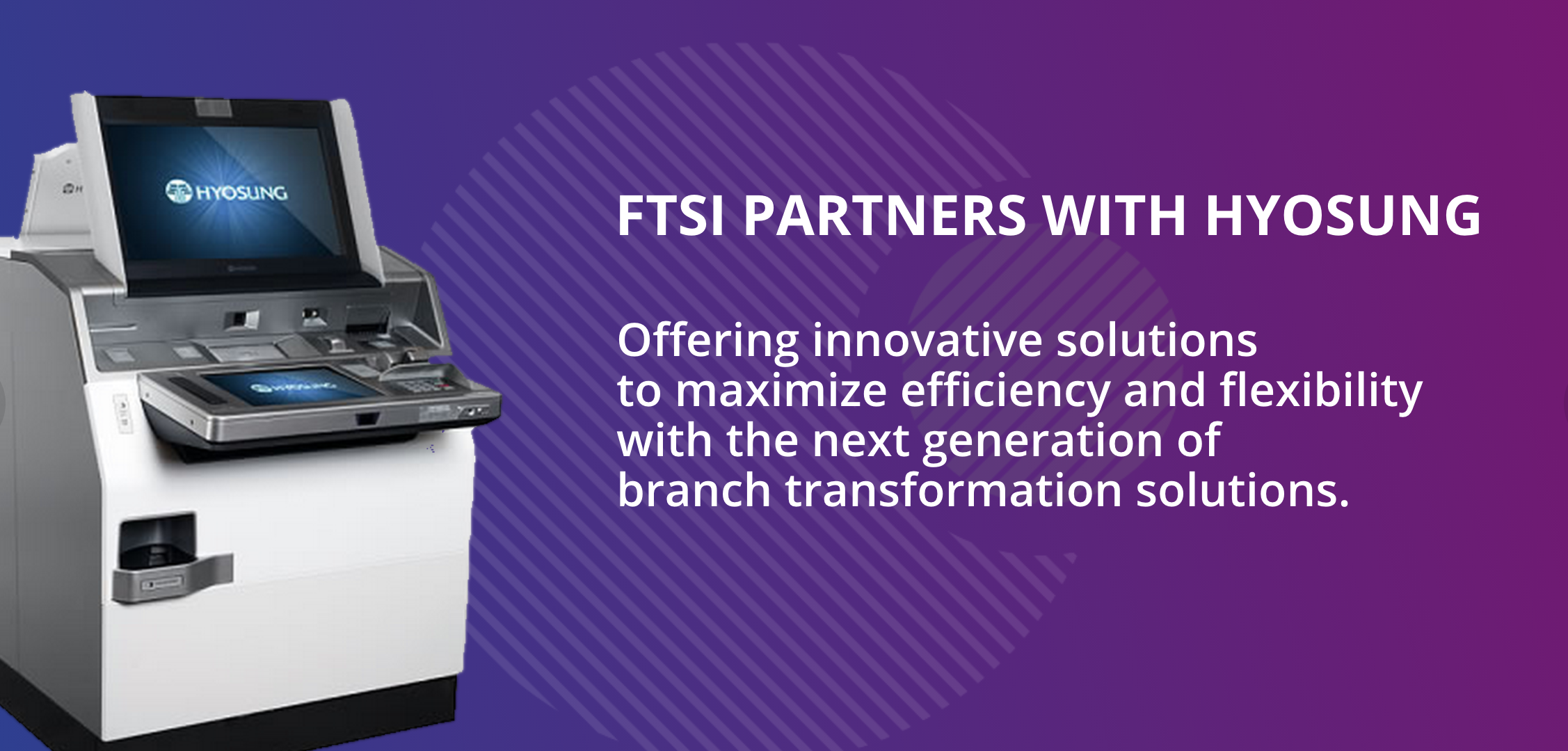 FTSI Partners with Hyosung for Innovative Branch Transformation Solutions